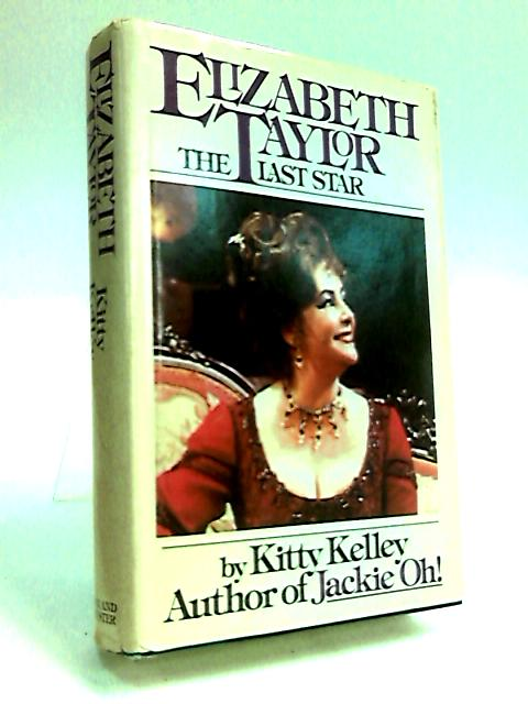 Elizabeth Taylor: The Last Star by Kelley, Kitty