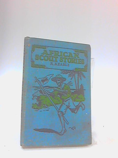 African Scout Stories (Missionary Stories) by Robert Keable