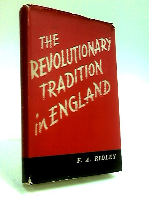The Revolutionary Tradition in England by Ridley, F. A.