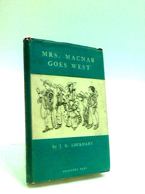 Mrs. Macnab Goes West by Lockhart, J. G.