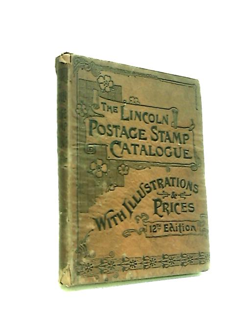 The Lincoln Illustrated and Prices Stamp Catalogue. A Descriptive Catalogue of Foreign, Colonial and British Postage Stamps, Illustrated with over 3,800 Pictures of Stamps by Anonymous