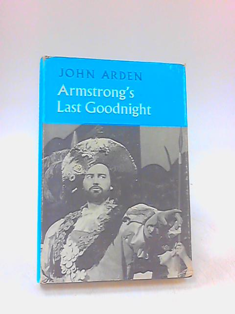 Armstorng's Last Goodnight. An Exercise In Diplomacy. by Arden, J.