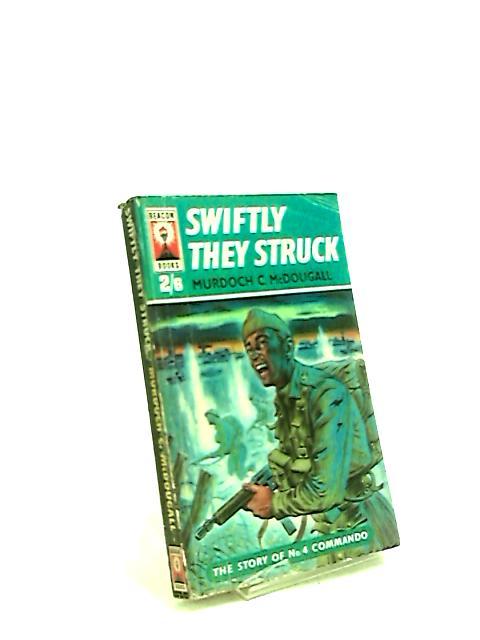 Swiftly They Struck by Murdoch C McDougall