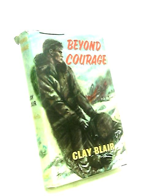 Beyond Courage. by Clay Blair