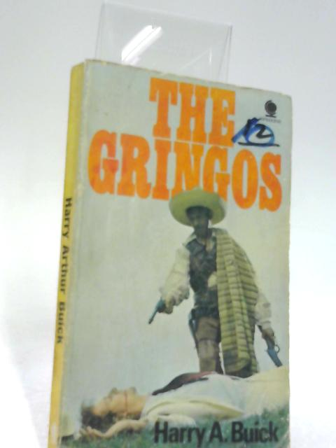 The Gringos by Buick, Harry Arthur