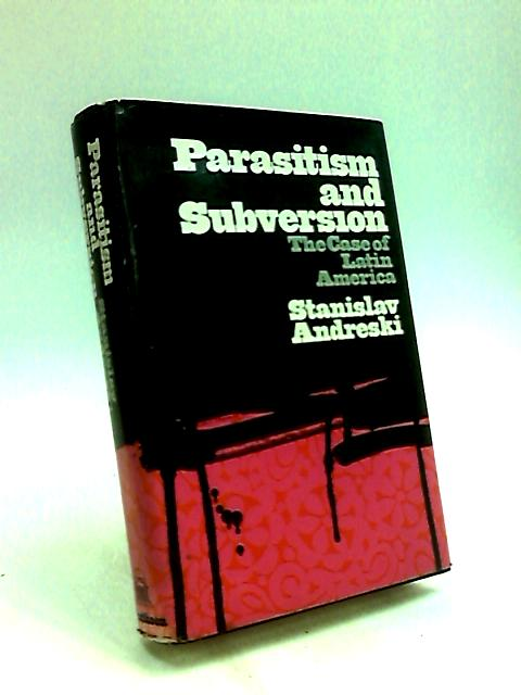Parasitism and Subversion the case of Latin American by Stanislav Andreski