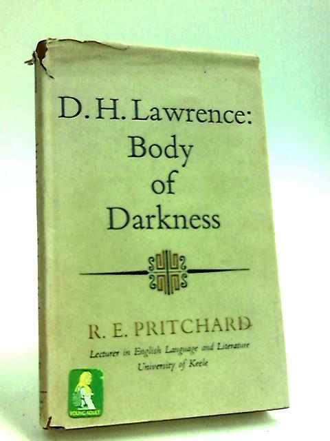 D.H.Lawrence: Body of Darkness By Pritchard, R. G.