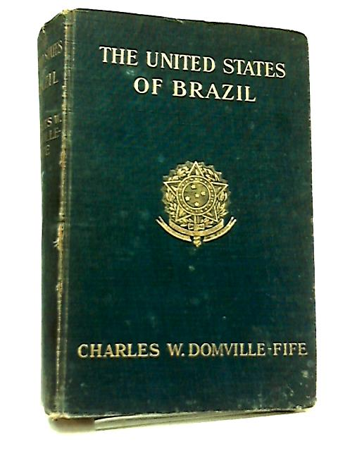 The United States of Brazil with a Chapter on Uruguay by Charles W. Domville-Fife