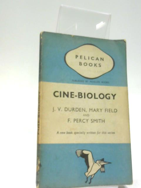 Cine Biology by Durden, J. V.  Field, Mary  Smith, F. Percy