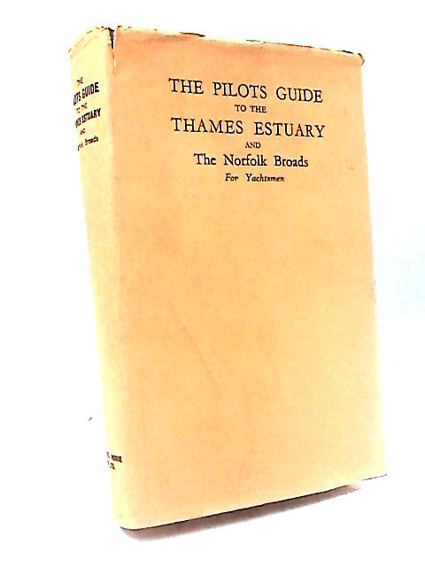 The Pilots Guide to the Thames Estuary and the Norfolk Broads For Yachtsmen by W. Eric Wilson