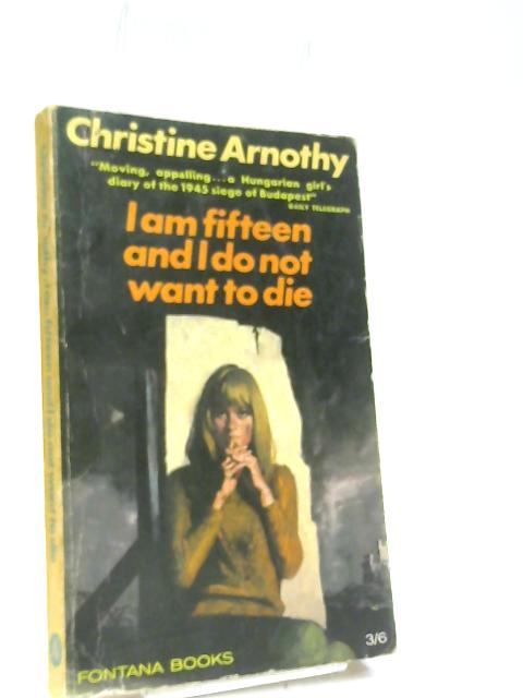 I Am Fifteen--and I Don't Want To Die by Arnothy, Christine (1986) Mass Market Paperback by Christine Arnothy