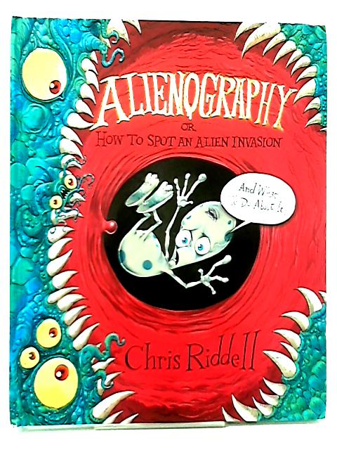 Alienography, Or, How to Spot an Alien Invasion and What to Do About It by Chris Riddell