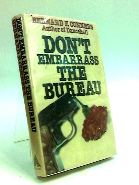 Don't Embarrass the Bureau by Conners, Bernard F.