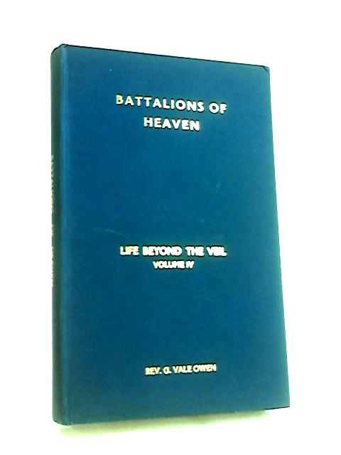 Life Beyond the Veil: Battalions of Heaven v. 4 by Owen, G.Vale