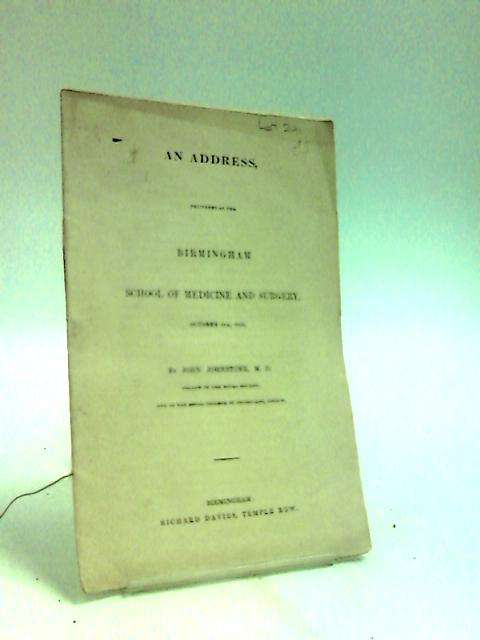 An Address Delivered at the Birmingham School of Medicine and Surgery, October 6th, 1834 By Johnstone, John