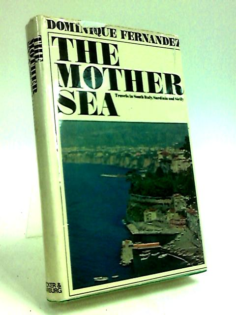 The Mother Sea (Originally publishehed as 'Mere Mediterranée.' B.Grasset,1965) by Fernandez, Dominique
