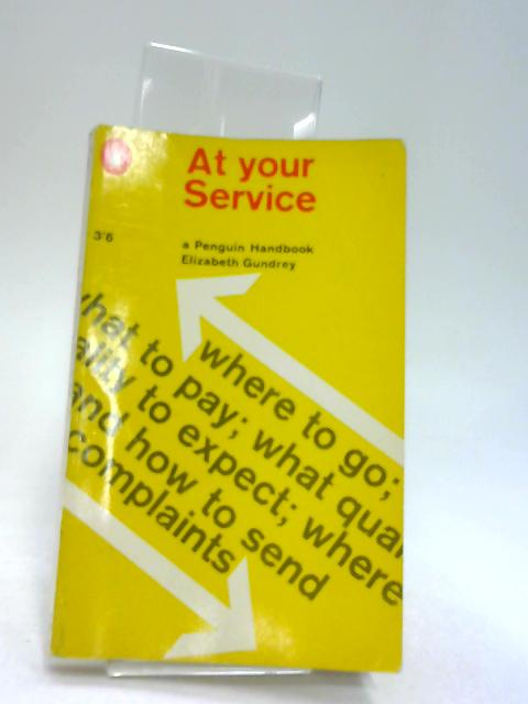 At your service: A consumer's guide to the service trades and professions by Gundrey, Elizabeth