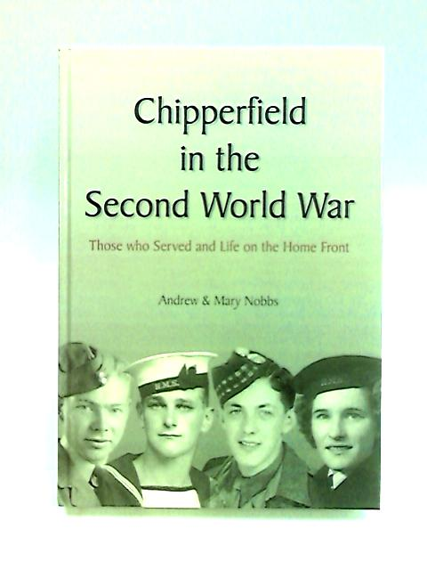Chipperfiled in the Second World War by Nobbs, Andrew & Mary.