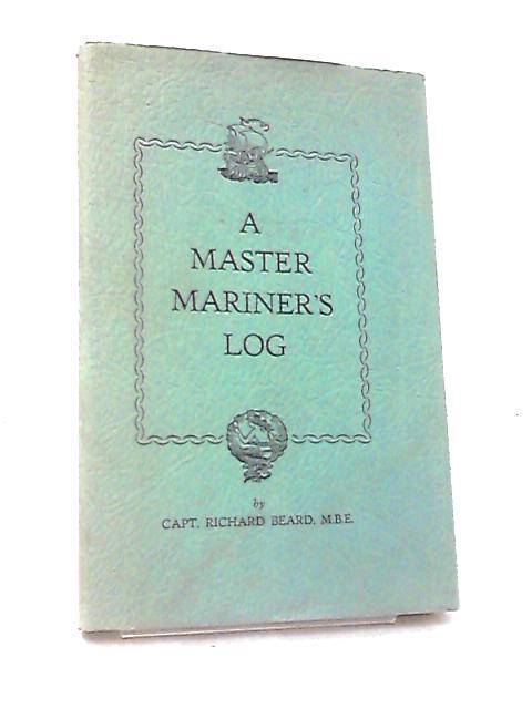 A Master Mariner's Log by Beard, Richard