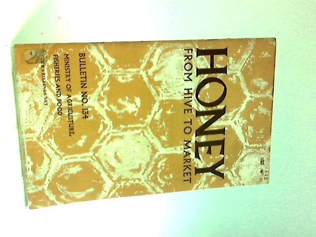 Honey; From Hive to Market Bulletin No.134 by Anon