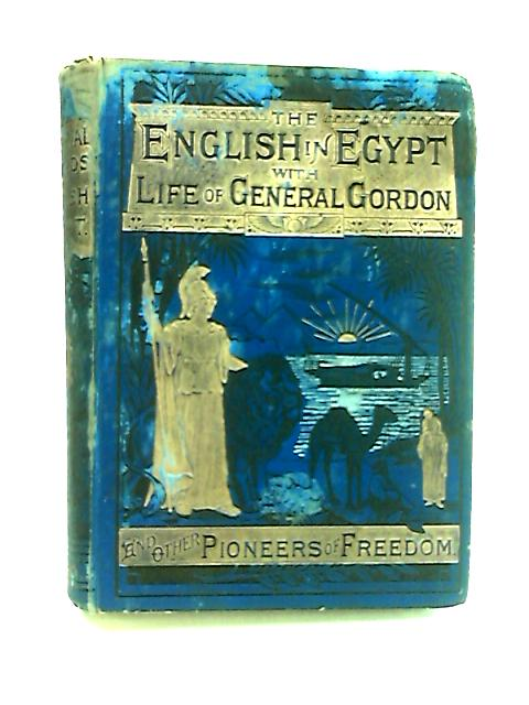 The English in Egypt with Life of General Gordon and other Pioneers of Freedom by Anon