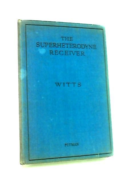Superheterodyne Receiver by Witts, Alfred.