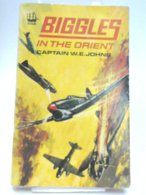 Biggles in the Orient by Captain W. E. Johns