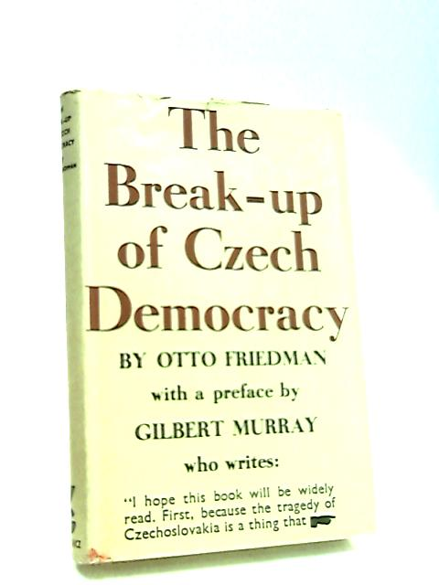 The Break-up of Czech Democracy by Friedman, Otto