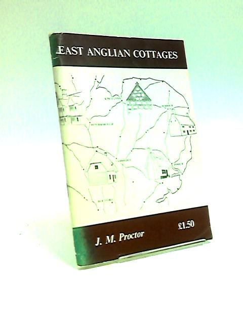East Anglian Cottages By J. M. Proctor