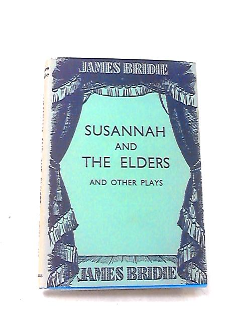 Susannah and the Elders and Other Plays by Bridie, J.