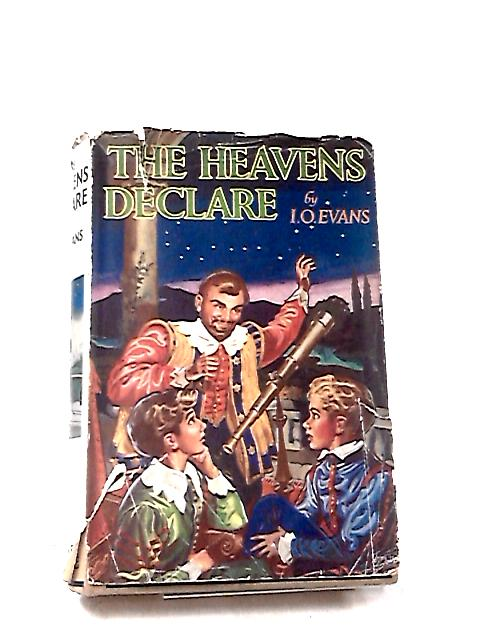 The Heavens Declare by I. O. Evans