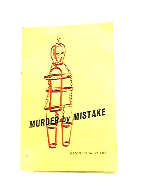 Murder by Mistake by Kenneth Michael Clark