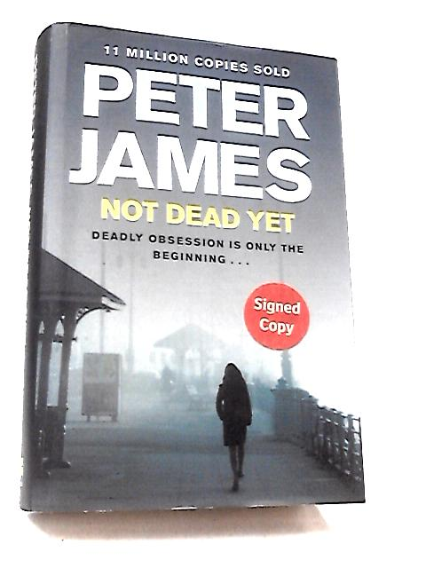Not Dead Yet by James, Peter