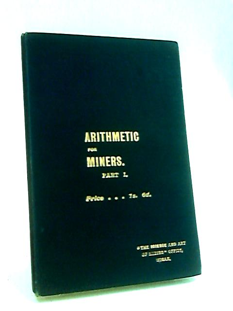 Arithmetic for Miners Part 1: Arranged for the use of Elementary Mining Students by McTrusty, J. W.