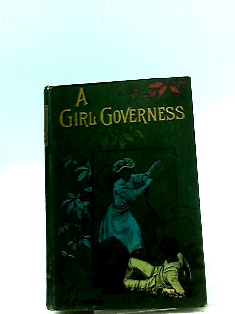 Girl Governess, A; Or Ella Dalton'S Success by Ward, A. E.