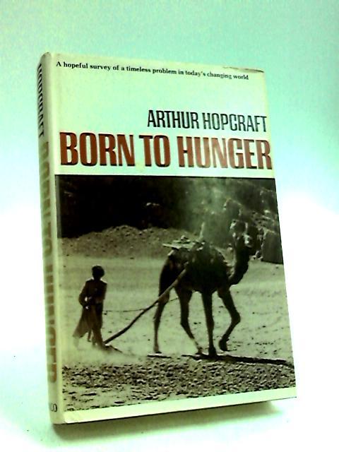 Born to Hunger by Hopcraft, Arthur