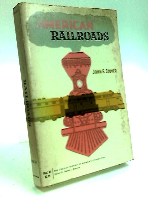 American Railroads by Stover, John F.