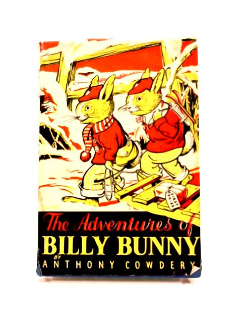 The Adventures of Billy Bunny by Anthony Cowdery