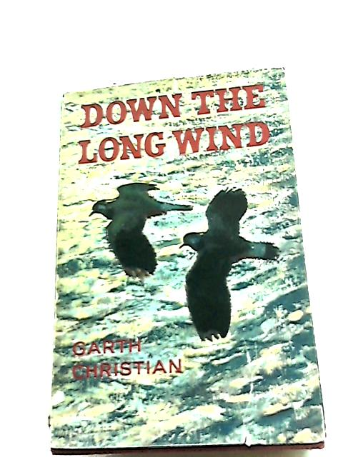 Down The Long Wind: A Study Of Bird Migration (1st Edition) by Garth Christian
