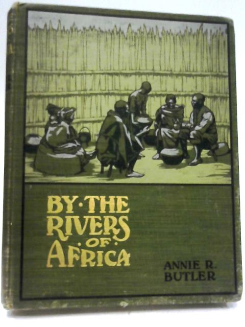 By the Rivers of Africa by Annie R. Butler