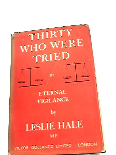 Thirty who were tried; or, Eternal vigilance. On various famous trials by Leslie Hale