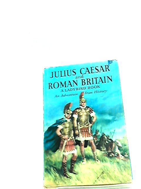 Julius Ceasar and Roman Britian by L. du Garde Peach