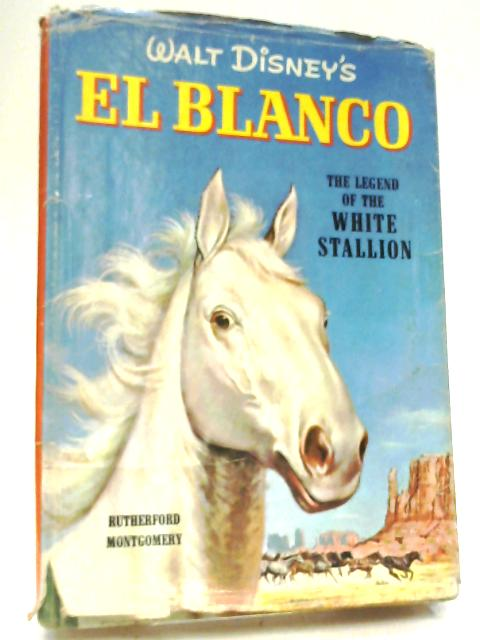 Walt Disney's El Blanco: The Legend of the White Stallion by Montgomery, Rutherford