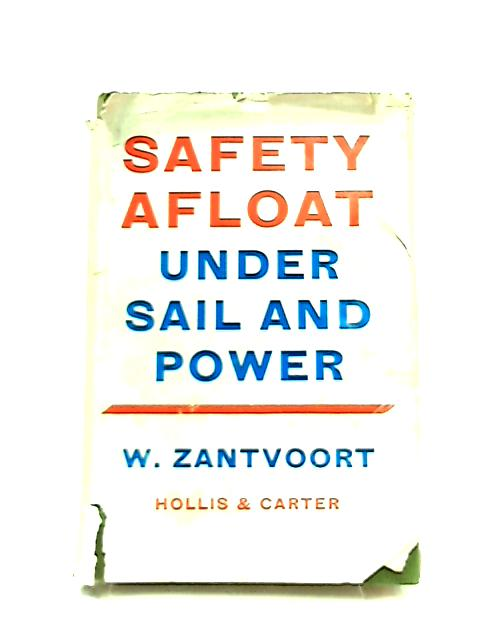 Safety Afloat Under Sail and Power by W. Zantvoort