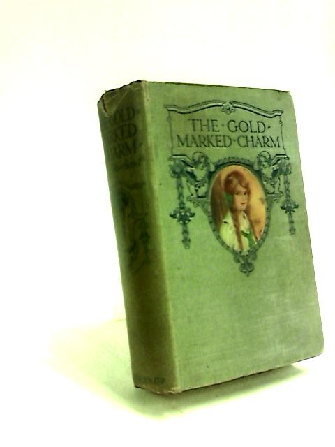 The Gold-Marked Charm. The Story Of A Mystery In The Blue Nile Country by Bessie Marchant