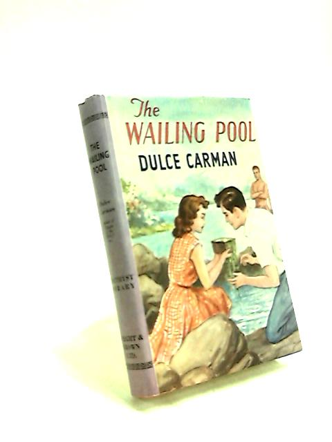 The Wailing Pool: a Romance of Maoriland by Dulce Carman