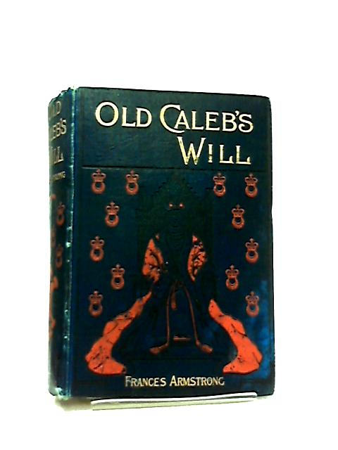 Old Caleb's Will by Frances Armstrong