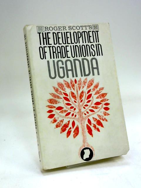 The Development of Trade Unions in Uganda by Roger Scott