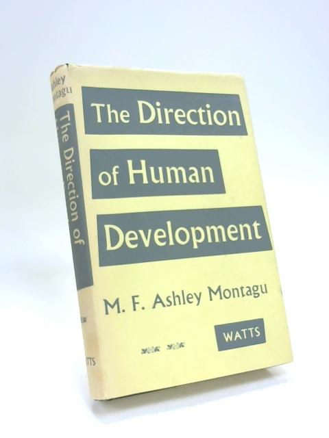 The direction of human development: Biological and social bases by M Francis Ashley Montagu