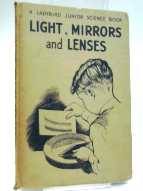 Light, Mirrors and Lenses (Series 621) by F. E. Newing & Richard Bowood